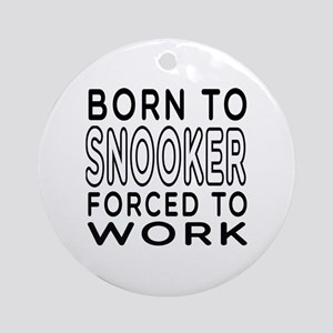 Born To Snooker Forced To Work Ornament (Round)