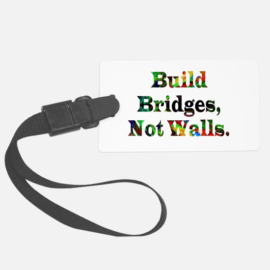 Build Bridges Not Walls Luggage Tag