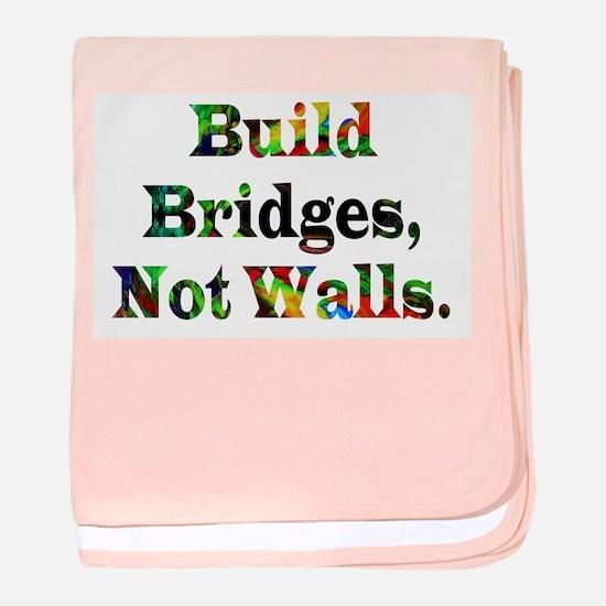 Build Bridges Not Walls baby blanket