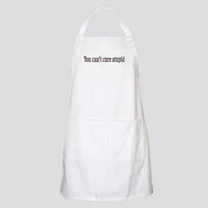 You can't cure stupid BBQ Apron