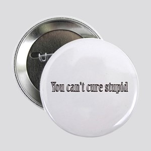You can't cure stupid Button