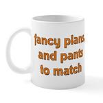 Fancy Plans, and Pants to Mat Mug