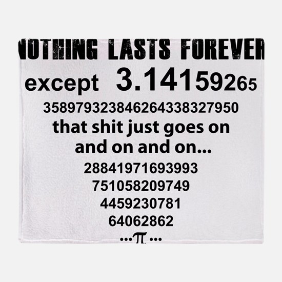 Pi. nothing lasts forever Throw Blanket