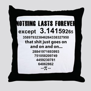 Pi. nothing lasts forever Throw Pillow