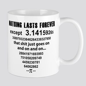Pi. nothing lasts forever Mugs
