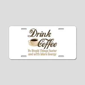 Drink Coffee Aluminum License Plate
