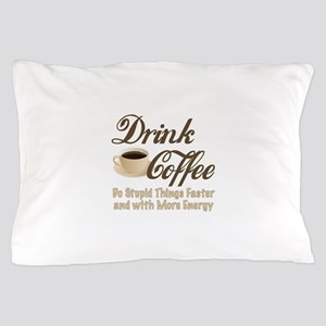 Drink Coffee Pillow Case