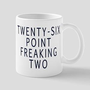 Twenty-six point freaking two Mugs
