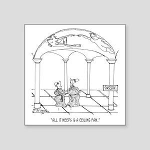 "Sistine Chapel Needs a Ceil Square Sticker 3"" x 3"""