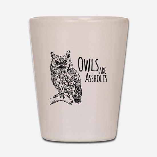 Owls Are Assholes Shot Glass