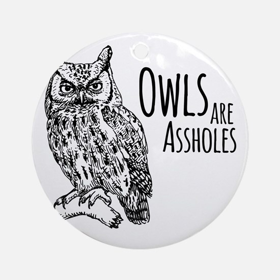 Owls Are Assholes Round Ornament