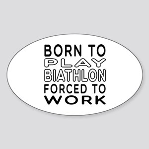 Born To Play Biathlon Forced To Work Sticker (Oval