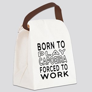 Born To Play Capoeira Forced To Work Canvas Lunch