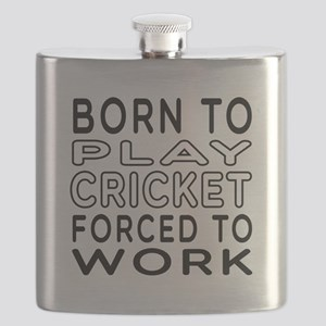 Born To Play Cricket Forced To Work Flask