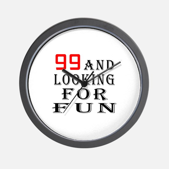 99 and looking for fun birthday designs Wall Clock
