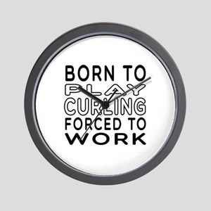 Born To Play Curling Forced To Work Wall Clock