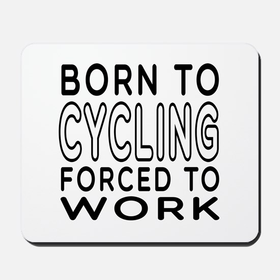 Born To Cycling Forced To Work Mousepad