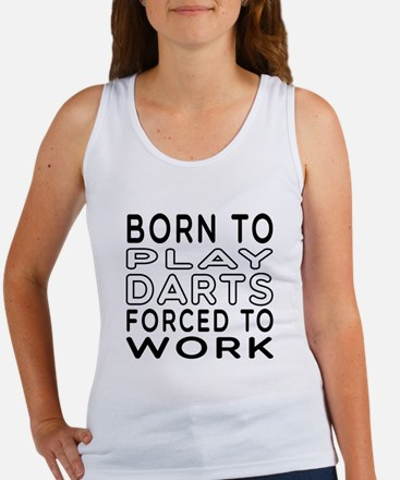 Born To Play Darts Forced To Work Women's Tank Top