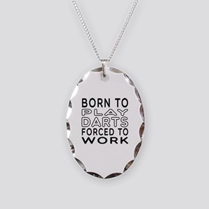 Born To Play Darts Forced To Work Necklace Oval Ch