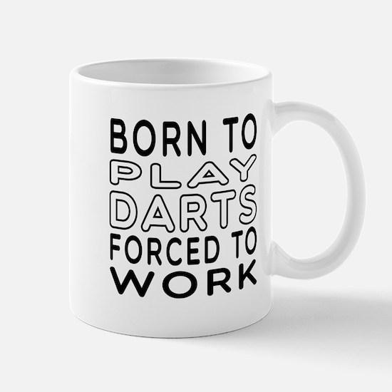 Born To Play Darts Forced To Work Mug