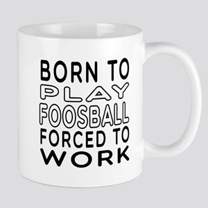 Born To Play Foosball Forced To Work Mug