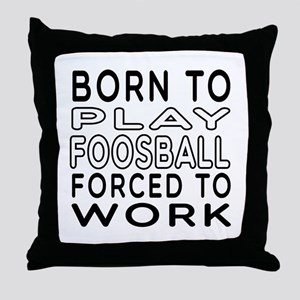Born To Play Foosball Forced To Work Throw Pillow