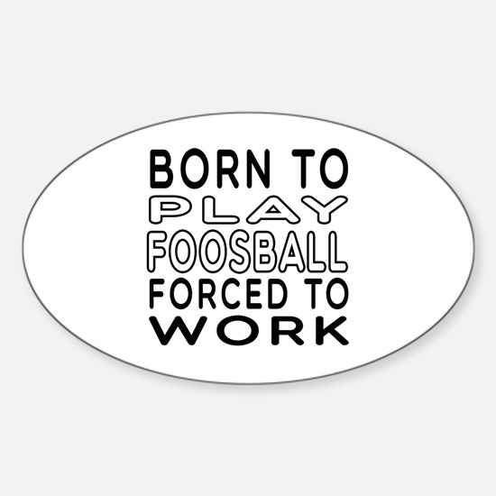 Born To Play Foosball Forced To Work Decal