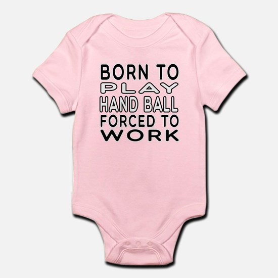 Born To Play Hand Ball Forced To Work Infant Bodys
