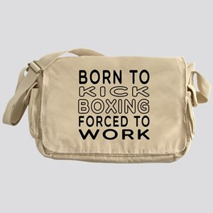 Born To Kick Boxing Forced To Work Messenger Bag