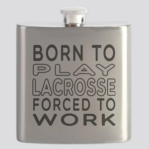 Born To Play Lacrosse Forced To Work Flask