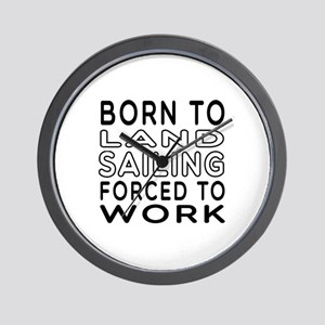 Born To Land Sailing Forced To Work Wall Clock