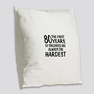 80 Years Of Childhood Are Alwa Burlap Throw Pillow