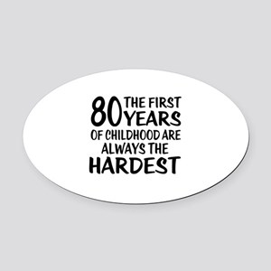 80 Years Of Childhood Are Always T Oval Car Magnet
