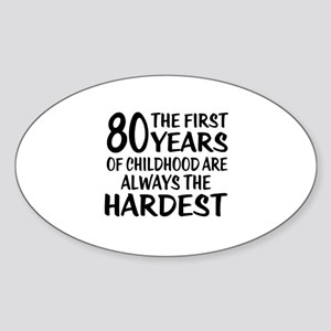 80 Years Of Childhood Are Always Th Sticker (Oval)