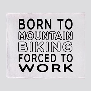 Born To Mountain Biking Forced To Work Throw Blank