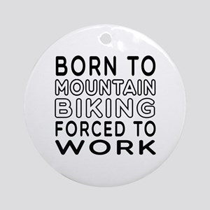 Born To Mountain Biking Forced To Work Ornament (R