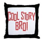 Cool Story Bro Throw Pillow