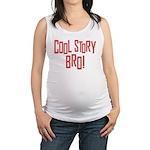 Cool Story Bro Maternity Tank Top