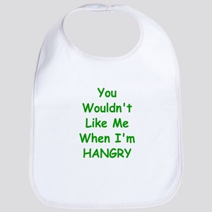You Wouldn't Like Me When I'm Hangry Bib