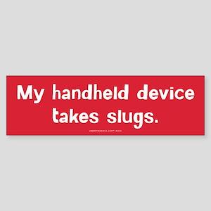 My Handheld Take Slugs Bumper Sticker