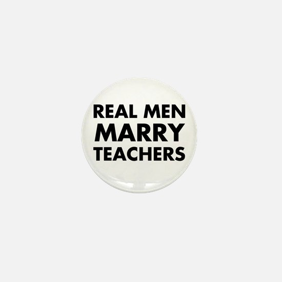 Real Men Marry Teachers Mini Button