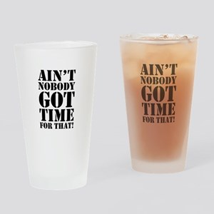 Ain't Nobody Got Time For That Drinking Glass