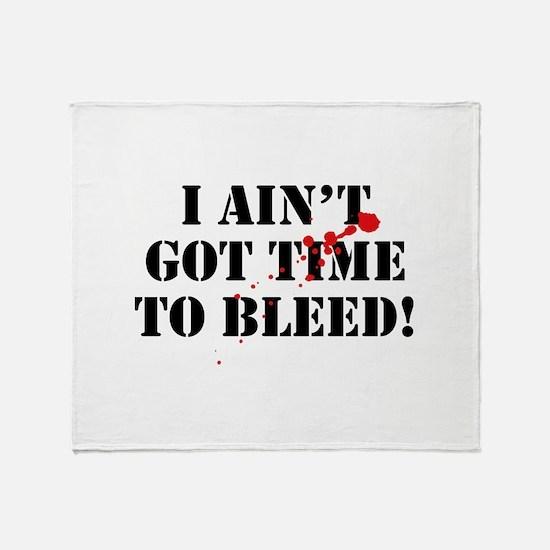 I Ain't Got Time To Bleed! Stadium Blanket