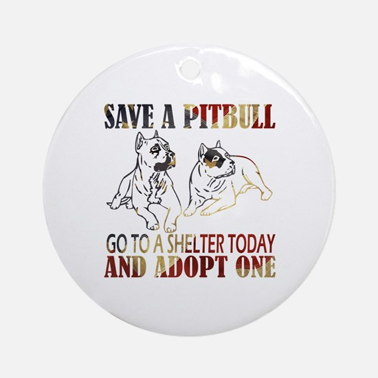 SAVE A PIT BULL GO TO A SHELTER AF4 Ornament (Roun