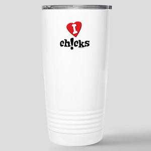 I Love Chicks... Stainless Steel Travel Mug