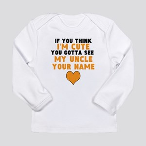 You Gotta See My Uncle Long Sleeve T-Shirt