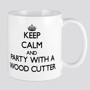 Keep Calm and Party With a Wood Cutter Mugs