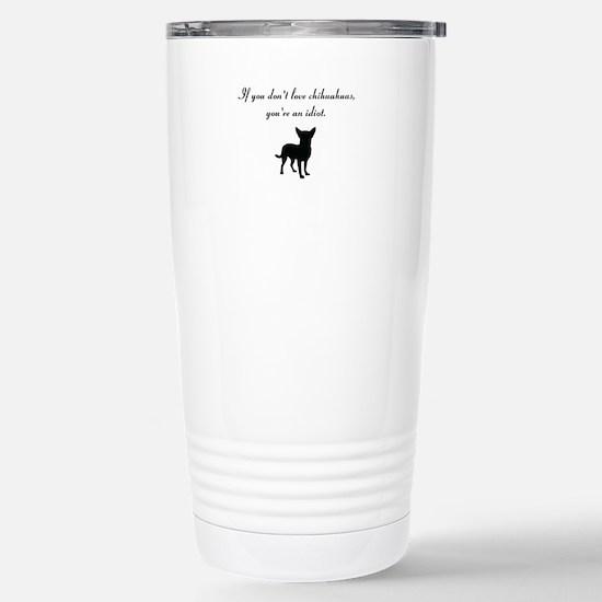 If You Don't Love Chihuahuas Travel Mug