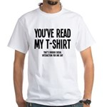 You've Read My T-Shirt Funny White T-Shirt