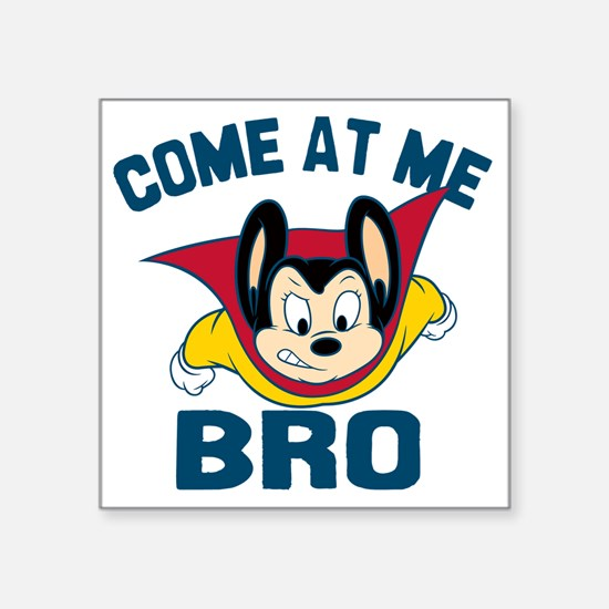 "Mighty Mouse Come at Me Bro Square Sticker 3"" x 3"""